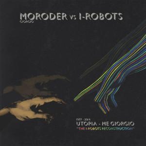 DD 005 Giorgio Moroder vs I-Robots - Utopia Me Giorgio (The I-Robots Reconstructions)